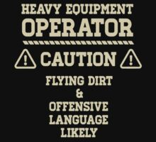 Heavy Equipment Operator Caution Flying Dirt & Offensive Language Likely - T-shirts & Hoodies by lindaartz