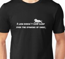A lion doesn't lose sleep over the opinions of sheep.  Unisex T-Shirt
