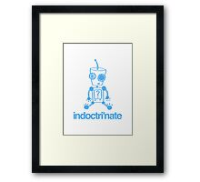 indoctrinate Framed Print