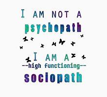 I am NOT a psychopath. I am a HIGH FUNCTIONING SOCIOPATH. Unisex T-Shirt