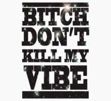 Bitch don't kill my Vibe by seazerka