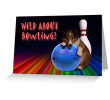 Wild About Bowling Sheltie Puppy Greeting Card