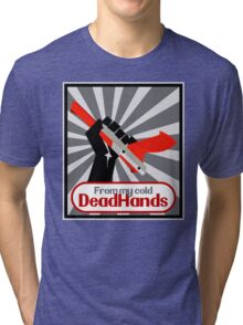 From my cold, dead hands! Tri-blend T-Shirt