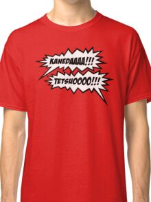KANEDAAAAAA!!! TETSUOOOO!!! Classic T-Shirt