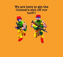 We are here to get the Colonel's shit off our turf!! Unisex T-Shirt