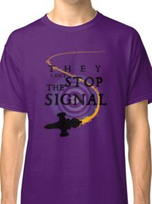 They Can't Stop the Signal Classic T-Shirt