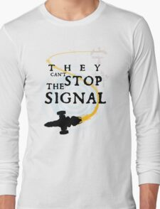 They Can't Stop the Signal Long Sleeve T-Shirt