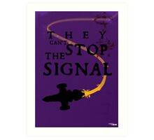 They Can't Stop the Signal Art Print