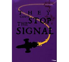 They Can't Stop the Signal Photographic Print
