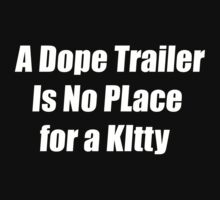 A Dope Trailer Is No Place for a Kitty - Trailer Park Boys by timnock