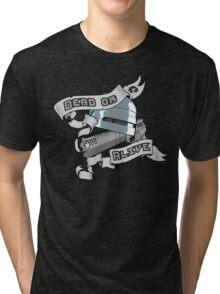 Dead or alive Tri-blend T-Shirt