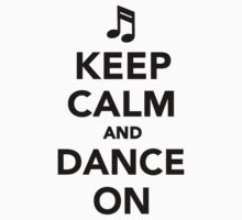 Keep calm and dance on by Designzz