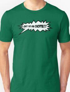 GET TO DA CHOPPA!! T-Shirt