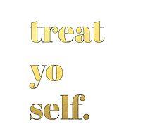 Treat Yo Self. by Laura S