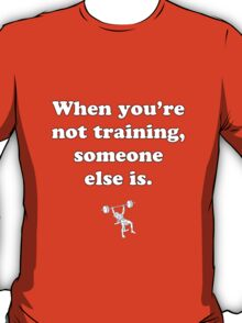 Someone else is. T-Shirt
