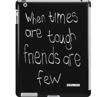 WHEN TIMES ARE TOUGH iPad Case/Skin
