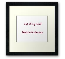 out of my mind back in 5 minutes Framed Print