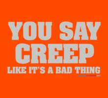 You Say Creep Like It's A Bad Thing by CarbonClothing