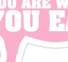 You Are What You Eat Pig Sticker