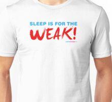Sleep Is For The Weak! Unisex T-Shirt