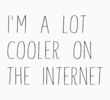 I'm A Lot Cooler on the Internet - style 1 by cbazoe