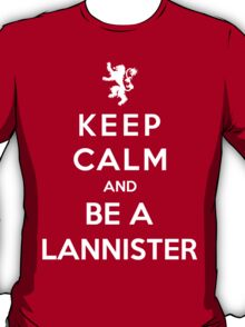 Keep Calm And Be A Lannister (White Version) T-Shirt