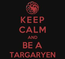 Keep Calm And Be A Targaryen (Color Version) by Phaedrart
