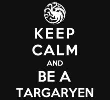 Keep Calm And Be A Targaryen (White Version) by Phaedrart