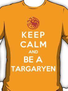 Keep Calm And Be A Targaryen T-Shirt