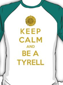 Keep Calm And Be A Tyrell (Color Version) T-Shirt