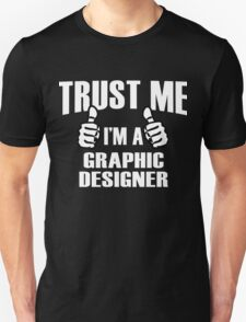 Trust Me I'm A Graphic Designer - Tshirts & Accessories T-Shirt
