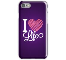 I Love Life Quote  iPhone Case/Skin