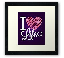 I Love Life Quote  Framed Print