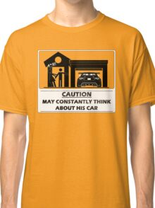 May constantly think about his car Classic T-Shirt