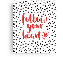 Follow Your Heart Quote Canvas Print