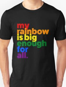 My rainbow is big enough for all. T-Shirt