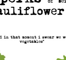 the perks of being a cauliflower Sticker