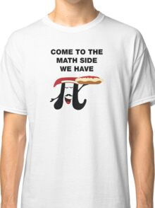 Come To The Math Side, We Have Pi Classic T-Shirt