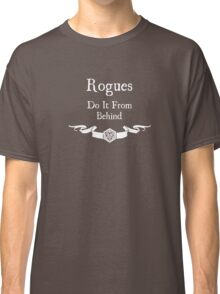 Rogues do it from behind. (for dark shirts) Classic T-Shirt