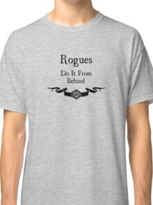 Rogues do it from behind. Classic T-Shirt
