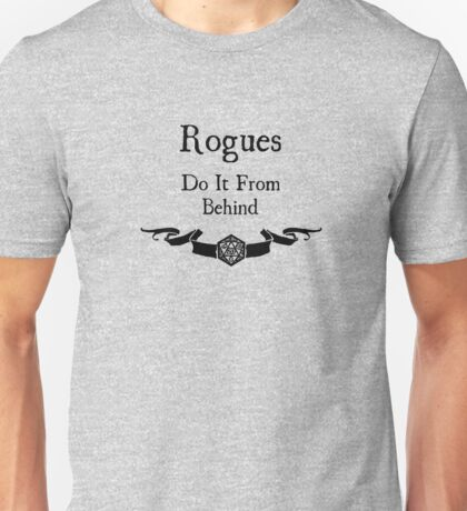 Rogues do it from behind. Unisex T-Shirt