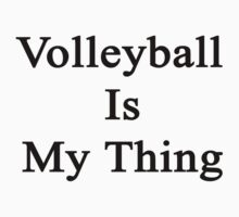 Volleyball Is My Thing  by supernova23
