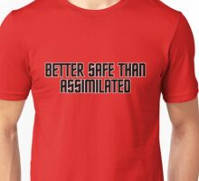 Better safe than assimilated Unisex T-Shirt
