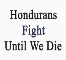 Hondurans Fight Until We Die by supernova23