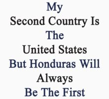 My Second Country Is The United States But Honduras Will Always Be The First  by supernova23