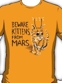 Beware Kittens from Mars T-Shirt