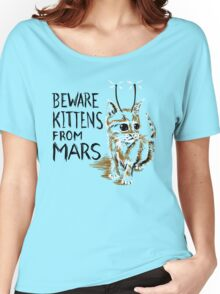 Beware Kittens from Mars Women's Relaxed Fit T-Shirt