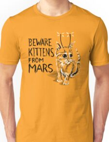 Beware Kittens from Mars Unisex T-Shirt