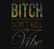 Bitch don't kill my vibe - DARK JEWEL T-Shirt