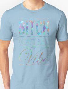Bitch don't kill my vibe - JEWEL SAPPHIRE T-Shirt